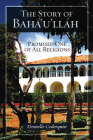 The Story of Baha'u'llah: Promised One of All Religions Cover Image