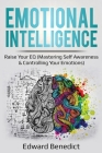 Emotional Intelligence: Raise Your EQ (Mastering Self Awareness & Controlling Your Emotions) Cover Image