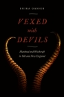 Vexed with Devils: Manhood and Witchcraft in Old and New England (Early American Places #6) Cover Image