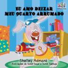 Eu amo deixar meu quarto arrumado: I Love to Keep My Room Clean Portuguese Edition (Portuguese Bedtime Collection) Cover Image
