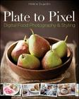 Plate to Pixel: Digital Food Photography & Styling Cover Image