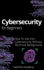 Cybersecurity For Beginners: How To Get Into Cybersecurity Without Technical Background Cover Image