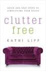 Clutter Free: Quick and Easy Steps to Simplifying Your Space Cover Image