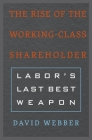 The Rise of the Working-Class Shareholder: Labor's Last Best Weapon Cover Image