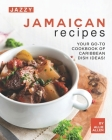 Jazzy Jamaican Recipes: Your Go-to Cookbook of Caribbean Dish Ideas! Cover Image