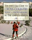 The Essential Guide to Cross-Country Skiing & Snowshoeing in the United States Cover Image