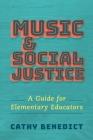 Music and Social Justice: A Guide for Elementary Educators Cover Image