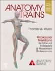Anatomy Trains: Myofascial Meridians for Manual Therapists and Movement Professionals Cover Image