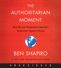 The Authoritarian Moment CD: How the Left Weaponized America's Institutions Against Dissent Cover Image
