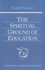 The Spiritual Ground of Education: (cw 305) (Foundations of Waldorf Education #15) Cover Image