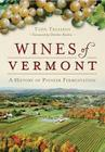 Wines of Vermont: A History of Pioneer Fermentation (American Palate) Cover Image