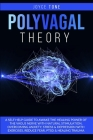 Polyvagal Theory: A self help guide to awake the healing power of the vagus nerve with natural stimulation, overcoming anxiety, stress a Cover Image