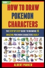 How To Draw Pokemon Characters: The Step By Step Guide To Drawing 10 Amazing Pokemon Characters Easily (BOOK 1). Cover Image