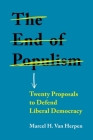 The End of Populism: Twenty Proposals to Defend Liberal Democracy Cover Image