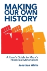 Making Our Own History: A User's Guide to Marx's Historical Materialism Cover Image