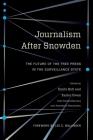 Journalism After Snowden: The Future of the Free Press in the Surveillance State (Columbia Journalism Review Books) Cover Image