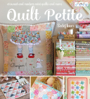 Quilt Petite: 18 Sweet and Modern Mini Quilts and More Cover Image