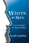 White as Sin: A New Paradigm for Racial Healing Cover Image