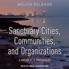 Sanctuary Cities, Communities, and Organizations Lib/E: A Nation at a Crossroads Cover Image
