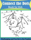 Connect the Dots Book for Kids: Challenging and Fun Dot to Dot Puzzles Cover Image
