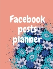 Facebook posts planner: Organizer to Plan All Your Posts & Content Cover Image
