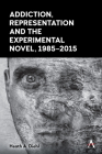 Addiction, Representation and the Experimental Novel, 1985-2015 Cover Image