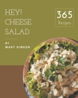 Hey! 365 Cheese Salad Recipes: From The Cheese Salad Cookbook To The Table Cover Image