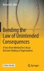 Bending the Law of Unintended Consequences: A Test-Drive Method for Critical Decision-Making in Organizations Cover Image