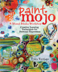 Paint Mojo, a Mixed-Media Workshop: Creative Layering Techniques for Personal Expression Cover Image