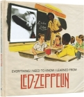 Everything I Need to Know I Learned from Led Zeppelin: Classic Rock Wisdom from the Greatest Band of All Time Cover Image