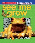 Scholastic Discover More: See Me Grow Cover Image