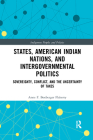 States, American Indian Nations, and Intergovernmental Politics: Sovereignty, Conflict, and the Uncertainty of Taxes Cover Image