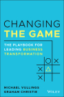 Changing the Game: The Playbook for Leading Business Transformation in the Digital Age Cover Image