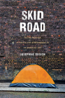 Skid Road: On the Frontier of Health and Homelessness in an American City Cover Image