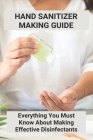 Hand Sanitizer Making Guide: Everything You Must Know About Making Effective Disinfectants: Purell Hand Sanitizer Cover Image
