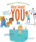 What Would You Do?: 46 Situations for Making Good Choices Cover Image