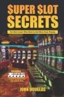 Super Slot Secrets: For Slot Lovers Who Want to Get More from Playing Cover Image