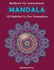 MANDALA Malbuch für Erwachsene: 100 Wunderschöne Mandalas: Mandala Malbuch für Erwachsene, toller Antistress-Zeitvertreib zum Entspannen mit schönen M Cover Image