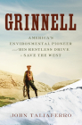 Grinnell: America's Environmental Pioneer and His Restless Drive to Save the West Cover Image