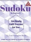 Sudoku for Beginners: 120 Really EASY Puzzles for You to Train Your Sudoku Muscle Cover Image