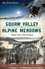 Squaw Valley & Alpine Meadows: Tales from Two Valleys Cover Image