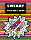 Sweary Coloring Book: Adult Cuss Word coloring book, Stress Relieving Swear Word Coloring Pages Cover Image