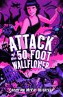 Attack of the 50 Foot Wallflower Cover Image