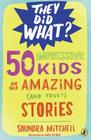 50 Impressive Kids and Their Amazing (and True!) Stories Cover Image