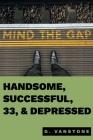 Handsome, Successful, 33, & Depressed Cover Image