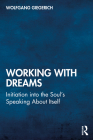 Working With Dreams: Initiation into the Soul's Speaking About Itself Cover Image