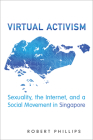 Virtual Activism: Sexuality, the Internet, and a Social Movement in Singapore (Anthropological Horizons) Cover Image