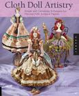 Cloth Doll Artistry: Design and Costuming Techniques for Flat and Fully Sculpted Figures Cover Image
