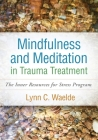 Mindfulness and Meditation in Trauma Treatment: The Inner Resources for Stress Program Cover Image