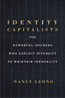 Identity Capitalists: The Powerful Insiders Who Exploit Diversity to Maintain Inequality Cover Image